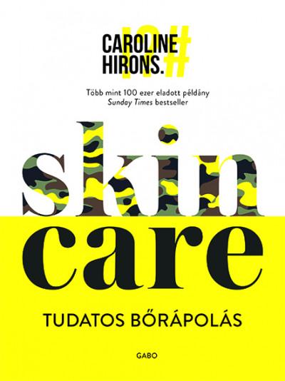 Caroline Hirons - Skincare - Tudatos bőrápolás